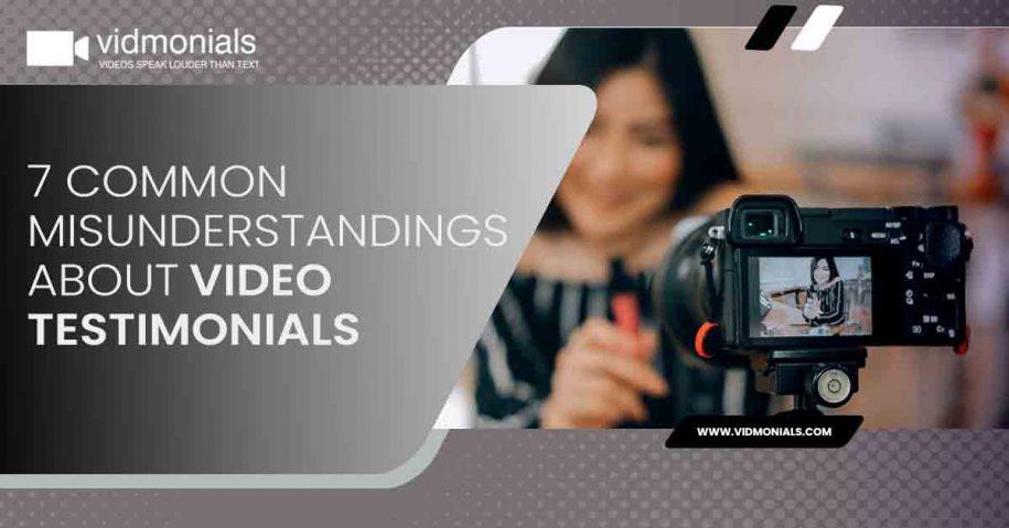 Common Misunderstandings About Video Testimonials