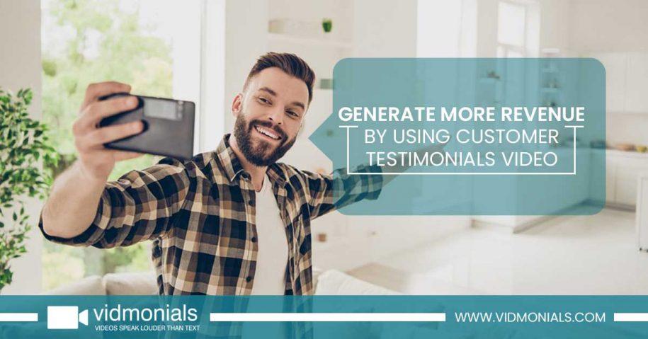 Generate More Revenue by Using Customer Testimonials Video