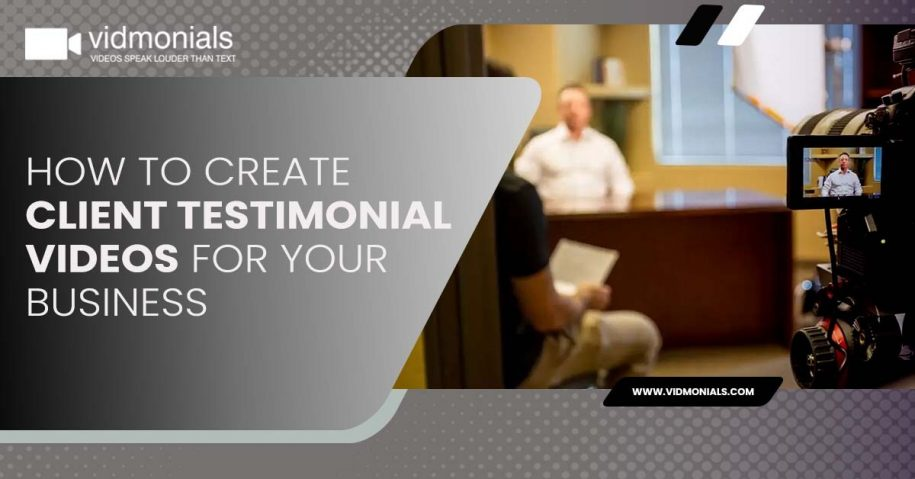 How to Create Client Testimonial Videos for Your Business