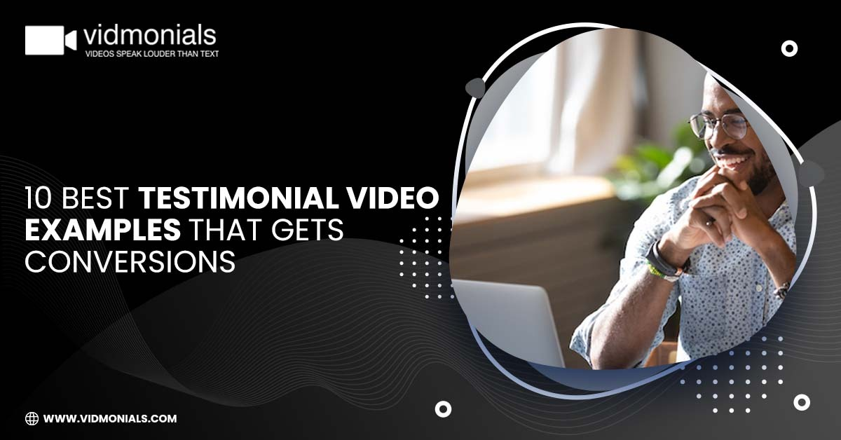 10 Best Testimonial Video Example that Gets Conversions