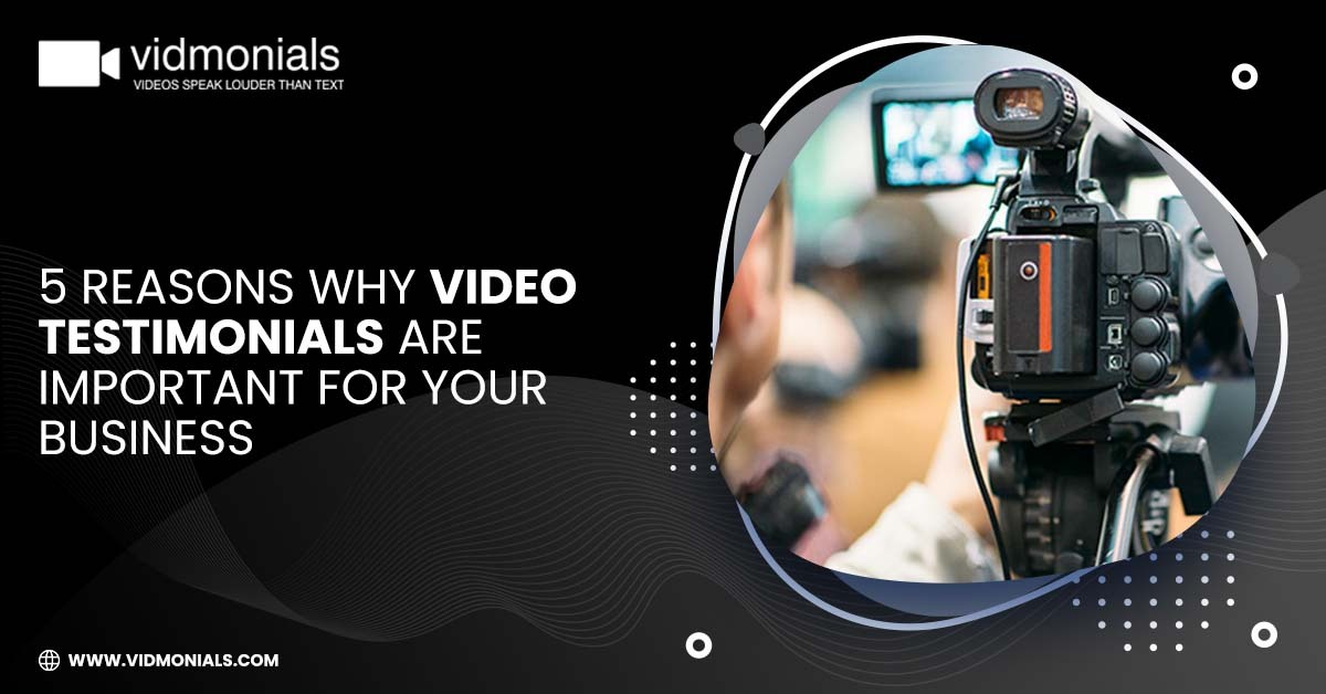 5 Reasons Why Video Testimonials Are Important For Your Business