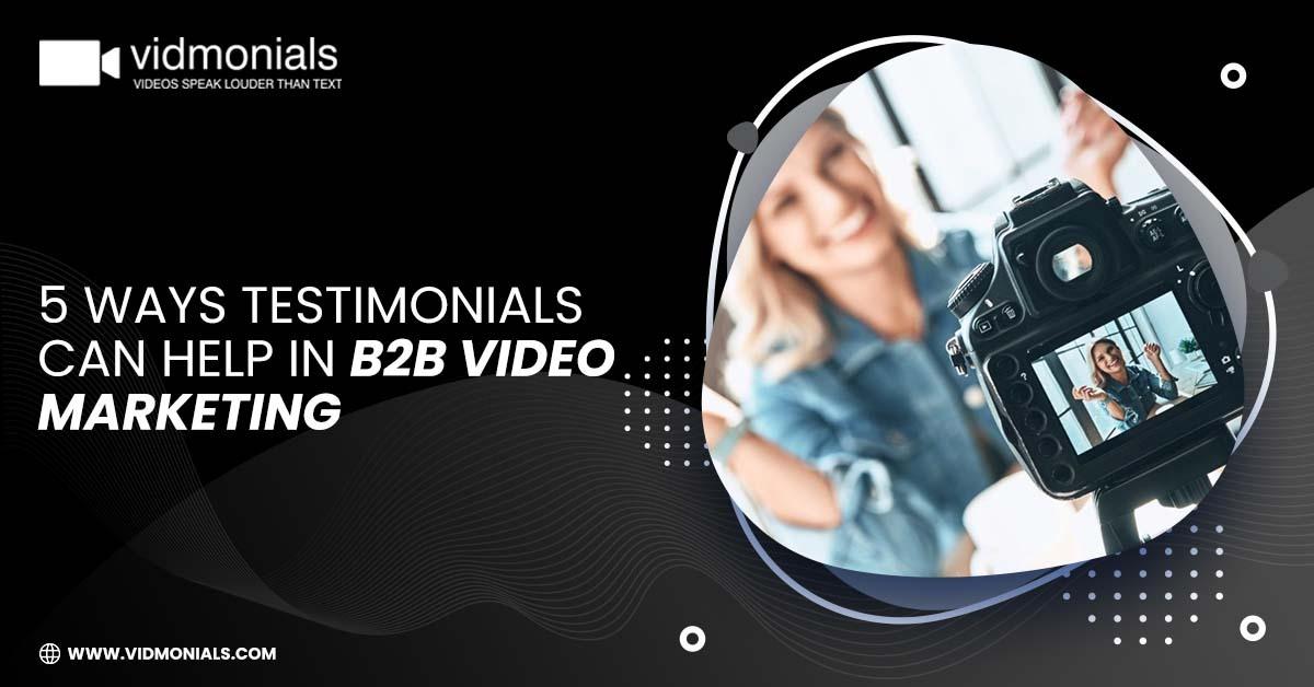 5 Ways Testimonials can help in B2B Video Marketing