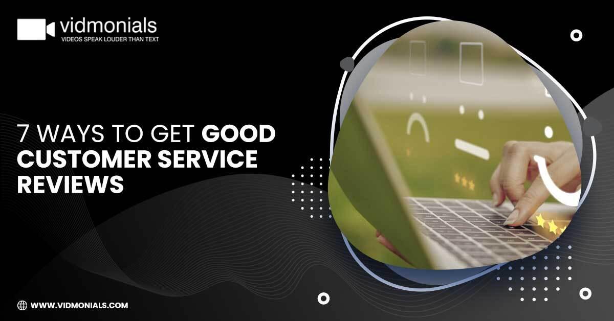 7 Ways To Get Good Customer Service Reviews