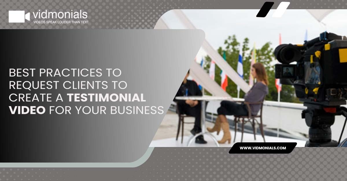 Best Practices to Request Clients to Create a Testimonial Video for your Business
