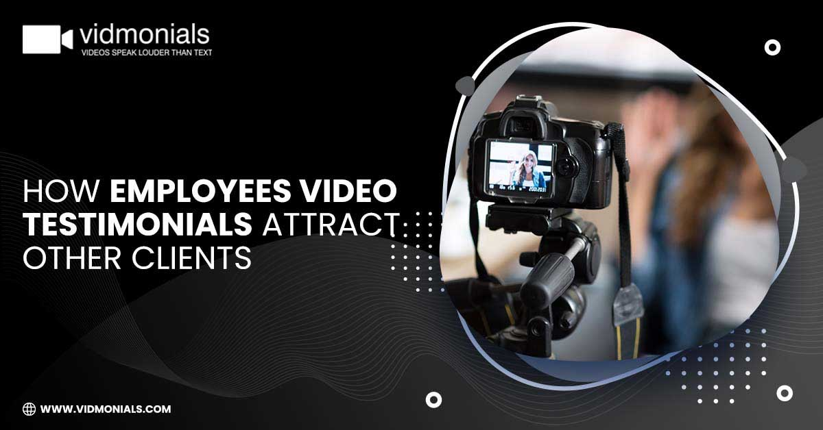 How Employees Video Testimonials Attract other Clients