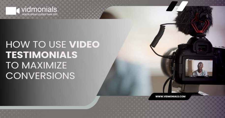How To Use Video Testimonials To Maximize Conversions