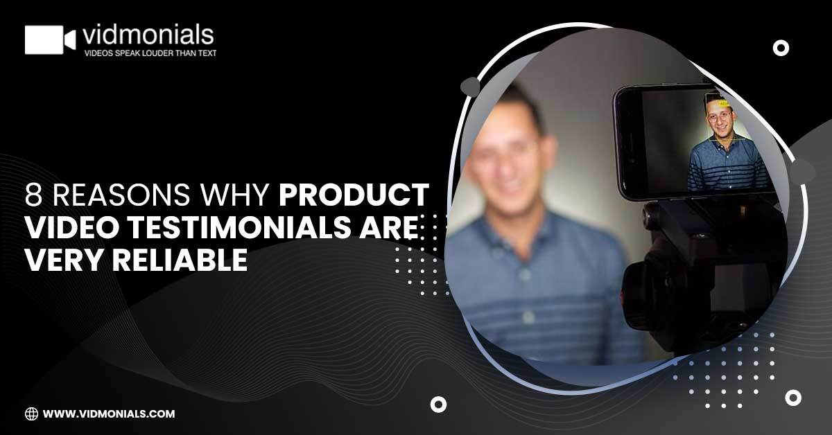 Why Product Video Testimonials Are Very Reliable
