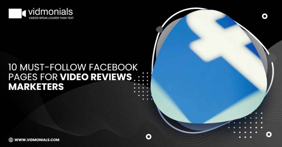 10 Must-Follow Facebook Pages for Video Reviews Marketers