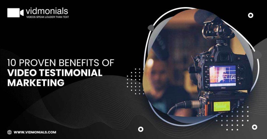 10 Proven Benefits of Video Testimonial Marketing