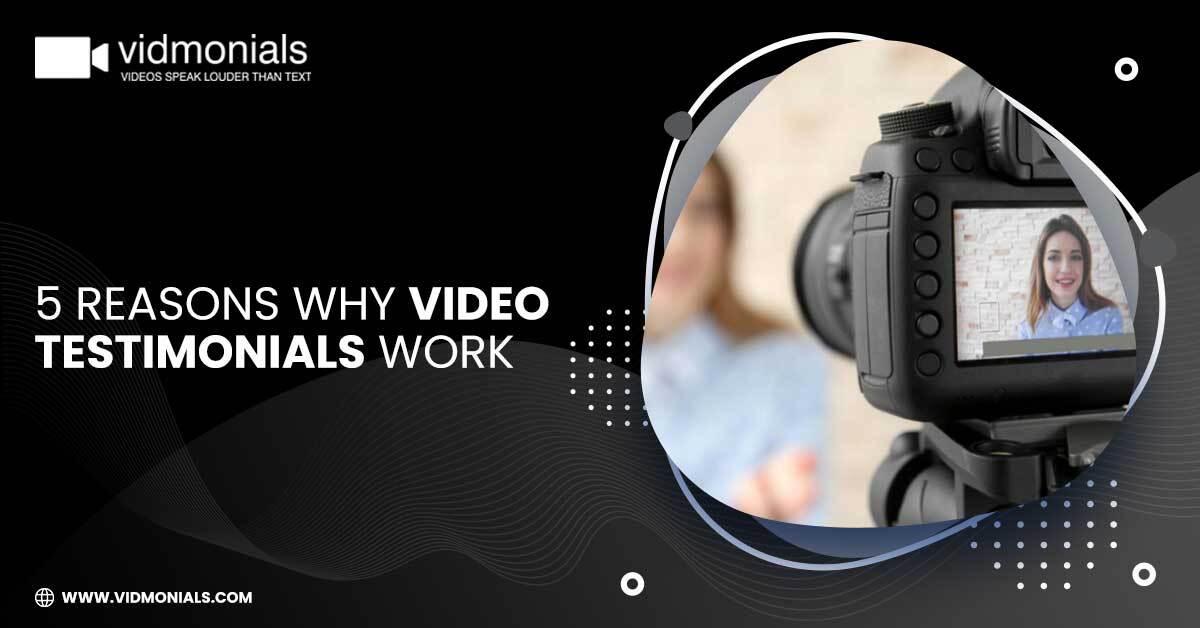 5 Reasons Why Video Testimonials Work