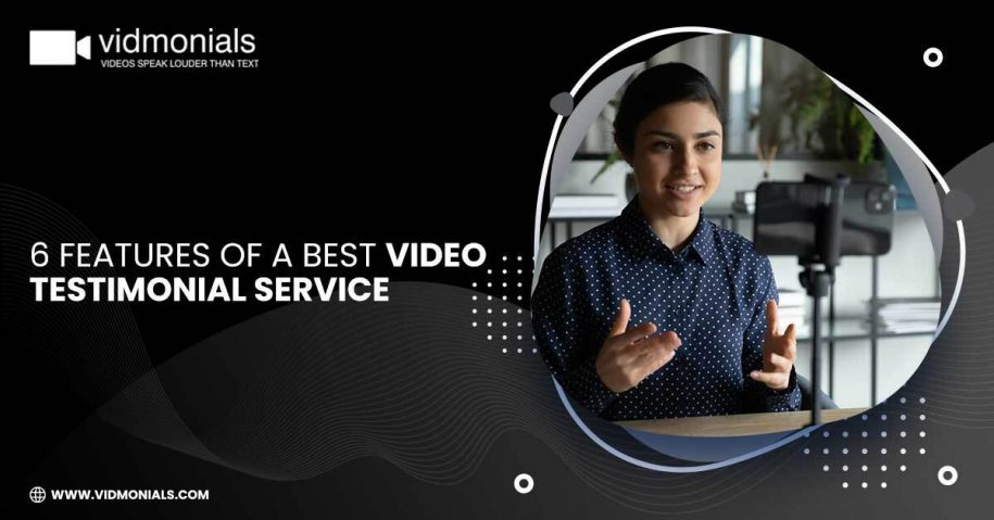 6 Features of a Best Video Testimonial Service