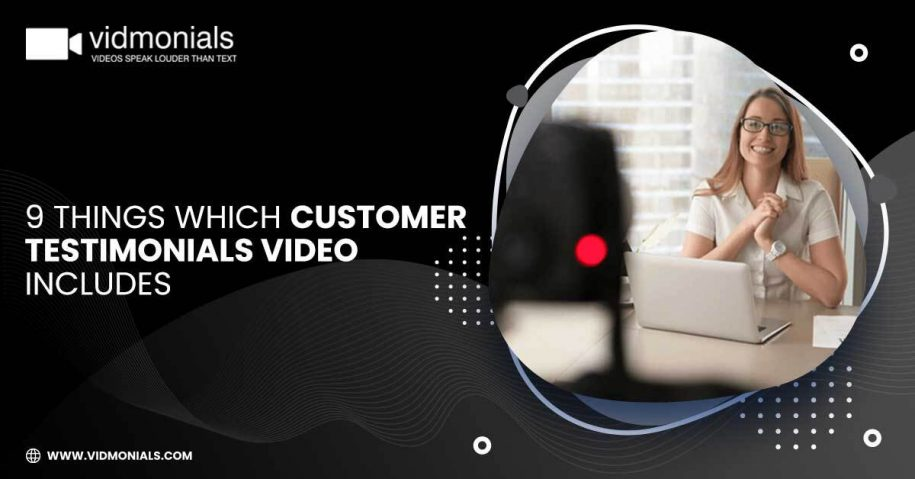 9 Things which Customer Testimonials Video includes