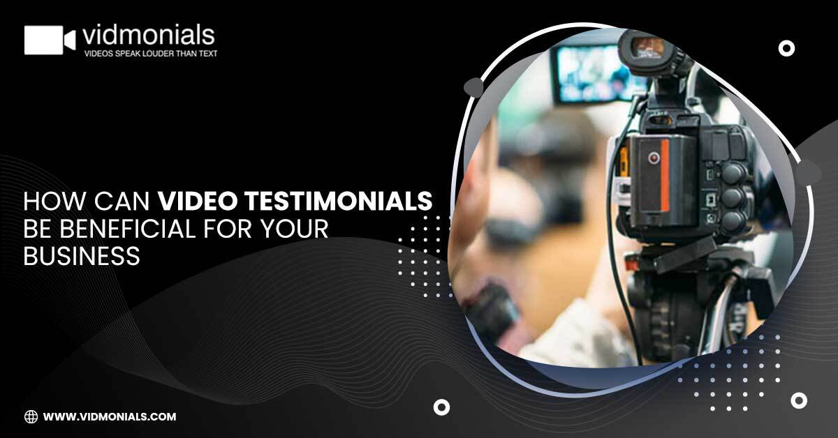 How Can Video Testimonials Be Beneficial For Your Business