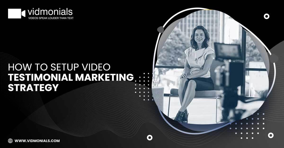 How To Setup Video Testimonial Marketing Strategy_