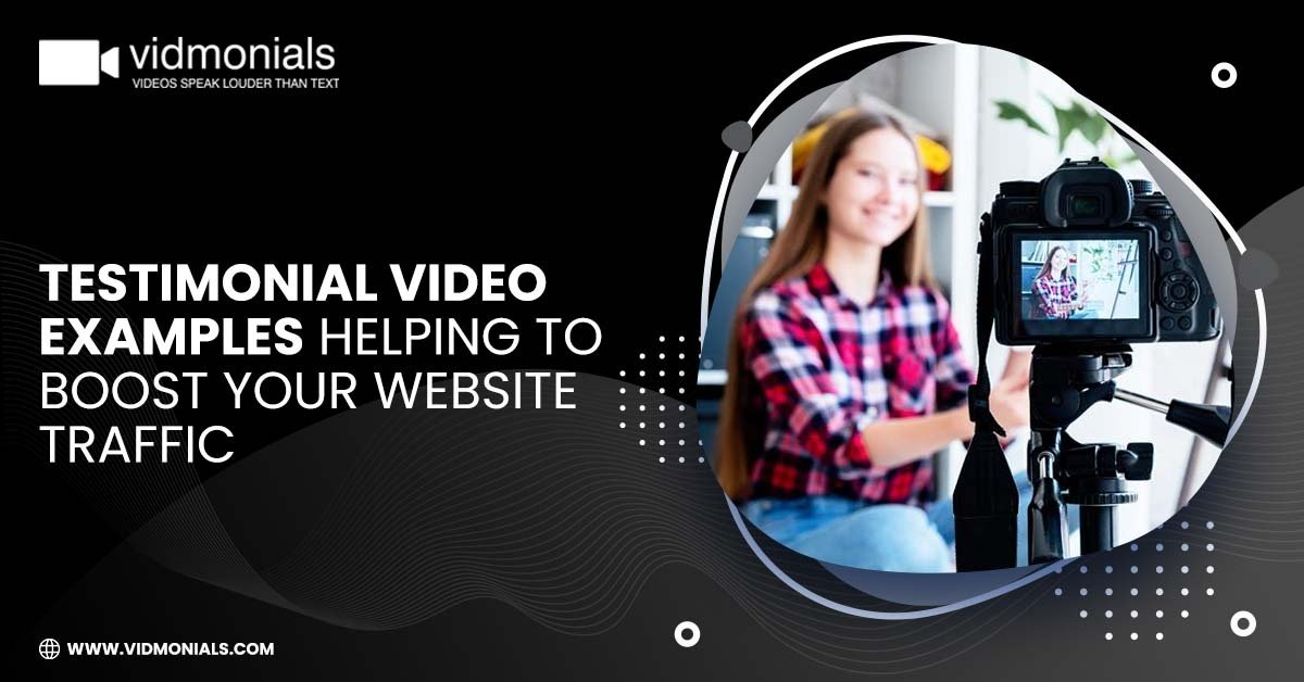 Testimonial video examples helping to boost your website traffic