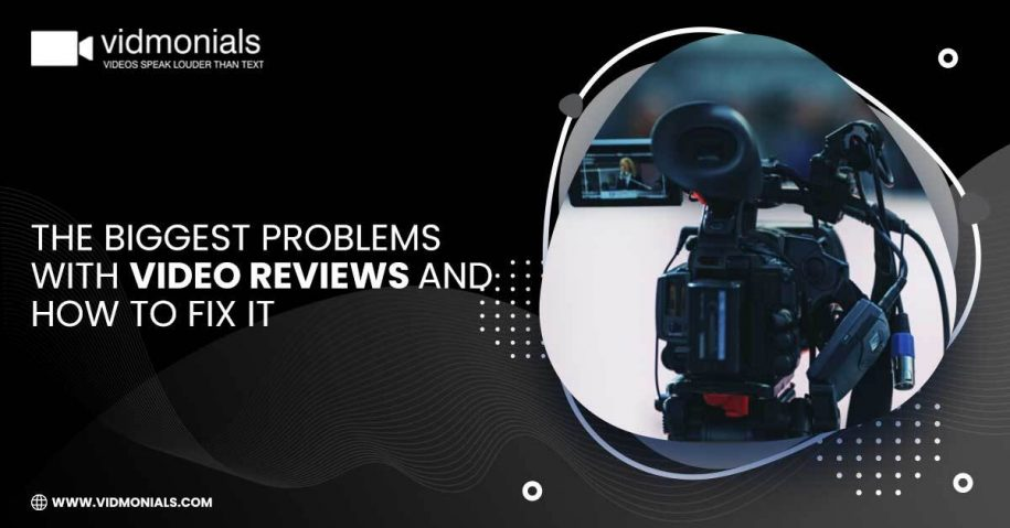 The Biggest Problems With Video Reviews and How to Fix It