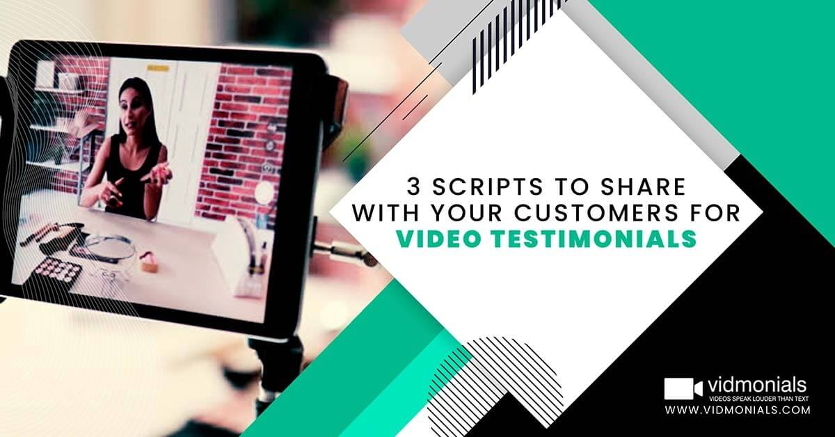 3 Scripts To Share With Your Customers For Video Testimonials