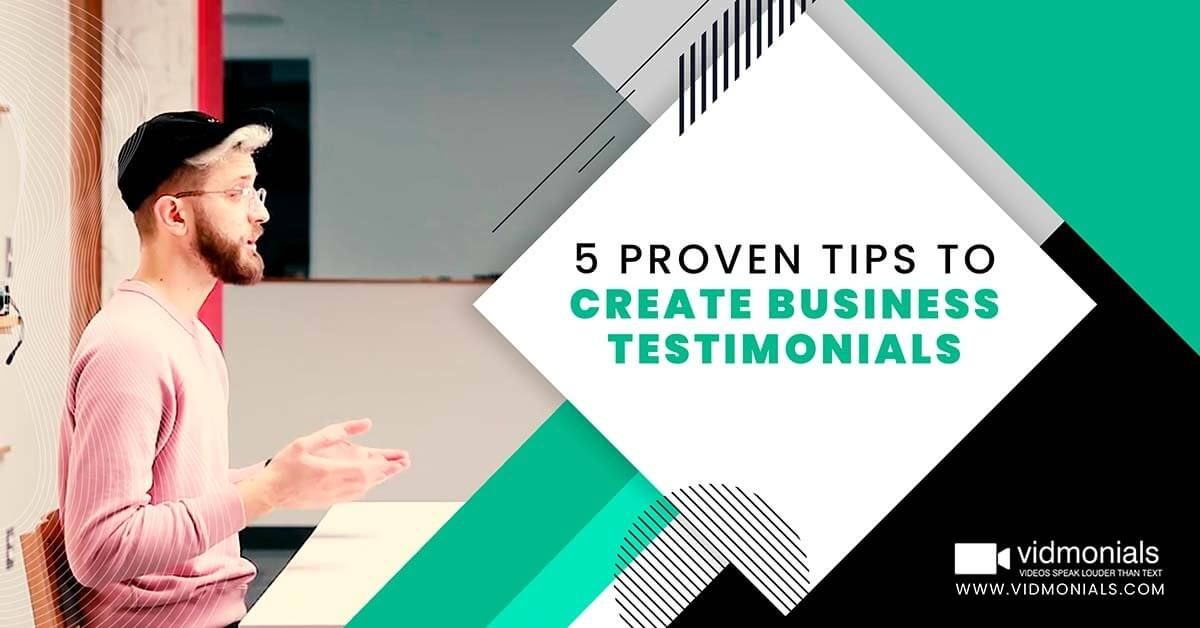 5 Proven Tips To Create Business Testimonials