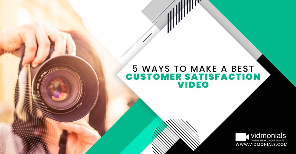 5 Ways to Make a Best Customer Satisfaction Video