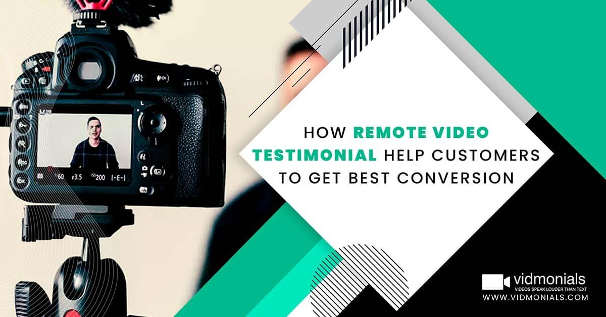 How Remote Video Testimonial Help Customers to Get Best Conversion