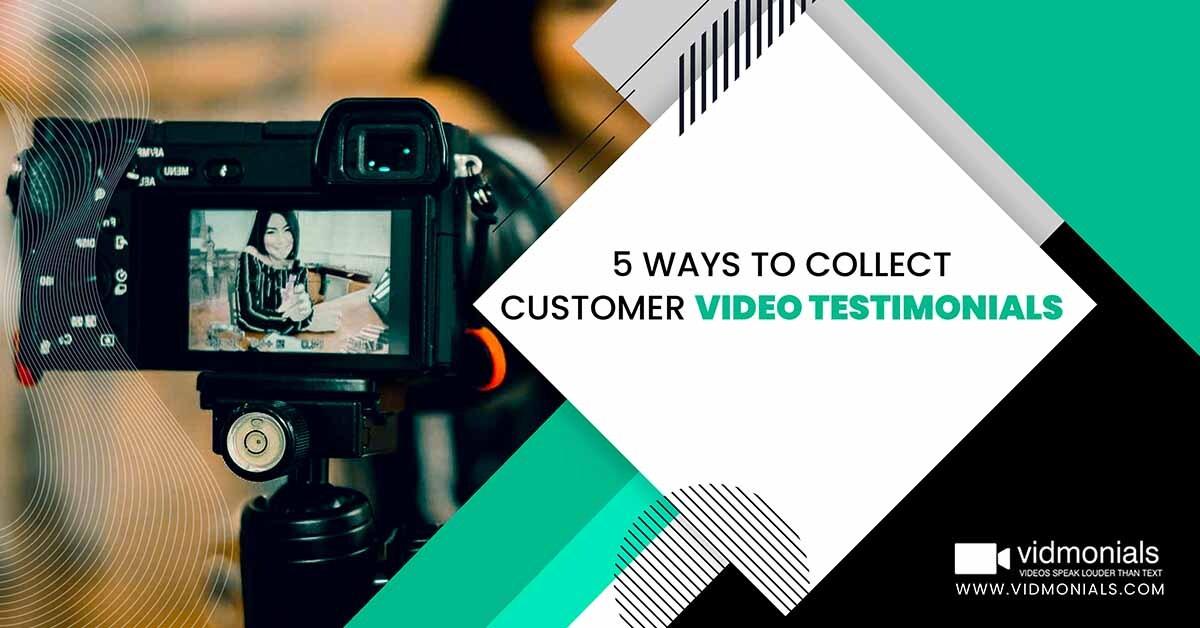 5 ways to Collect Customer Video Testimonials