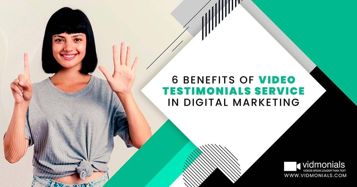 6 Benefits of Video Testimonials Service in Digital Marketing