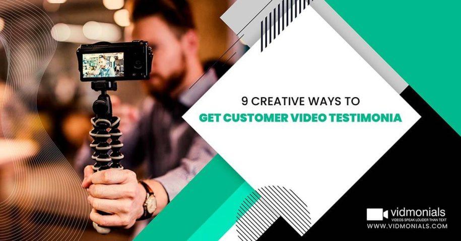 9 Creative Ways to Get Customer Video Testimonials