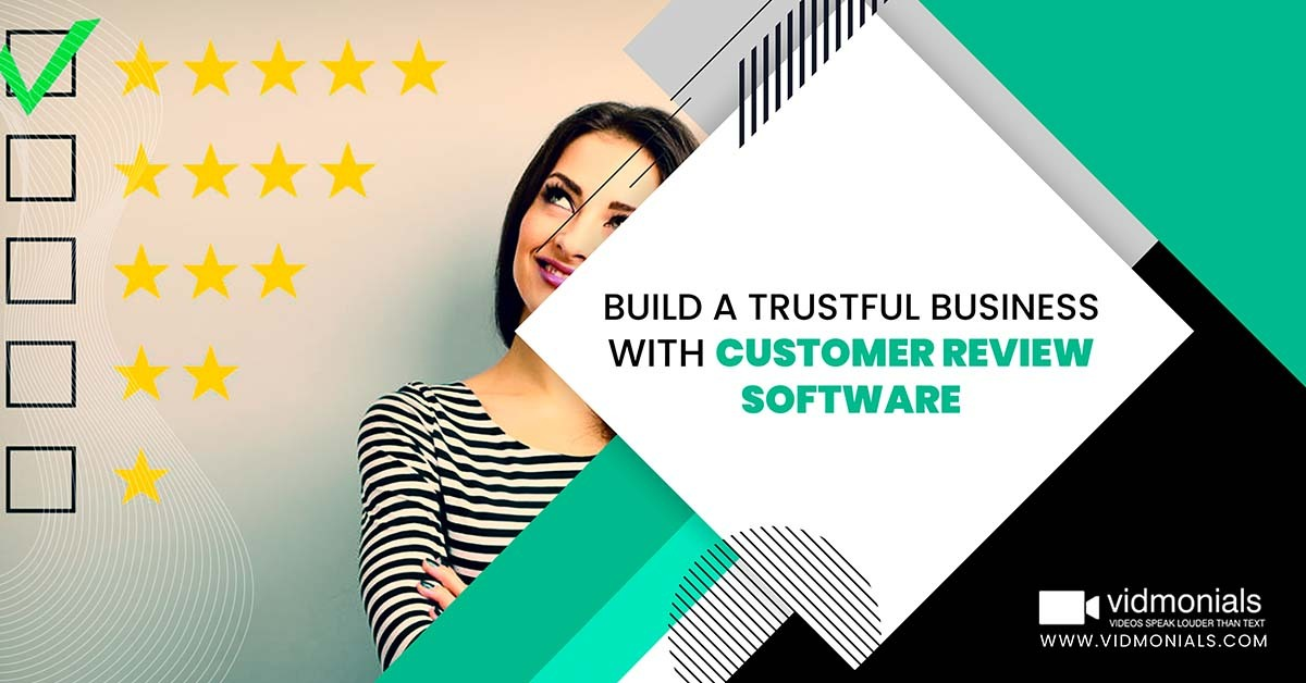 Build a Trustful Business with Customer Review Software