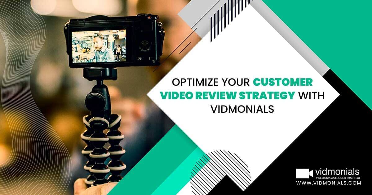 Optimize Your Customer Video Review Strategy with Vidmonials