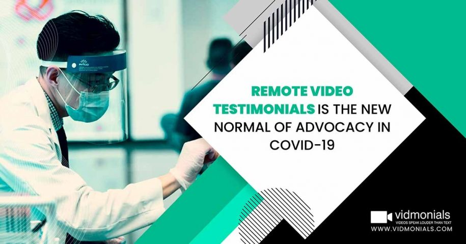 Remote Video Testimonials is the New Normal of Advocacy in COVID-19