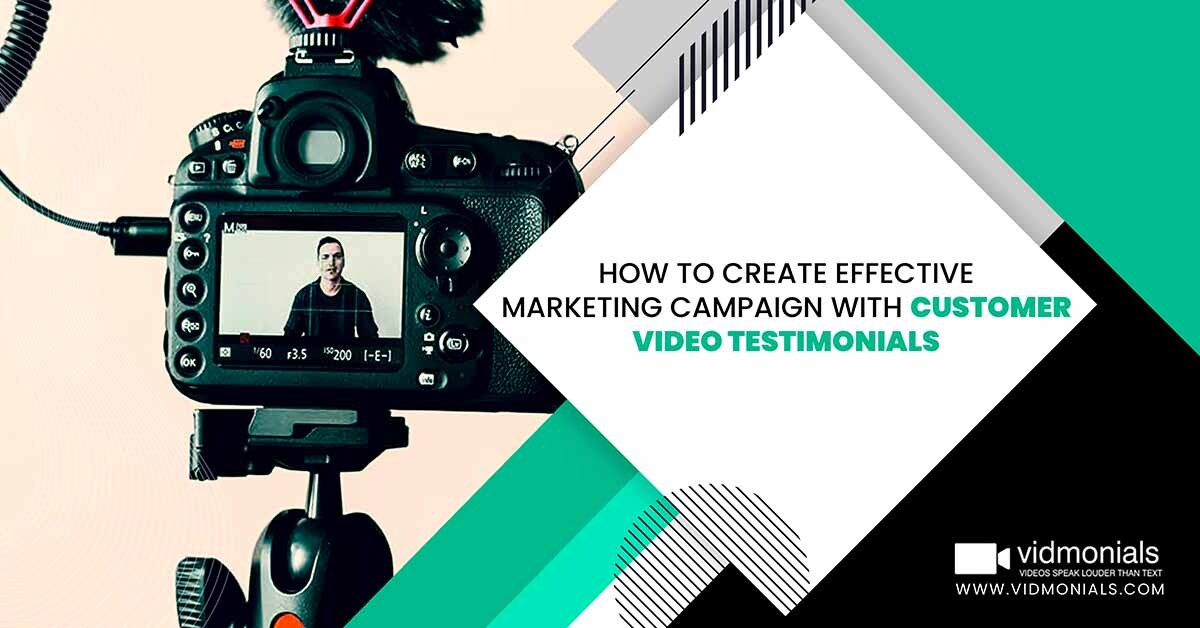 How to Create Effective Marketing Campaign with Customer Video Testimonials