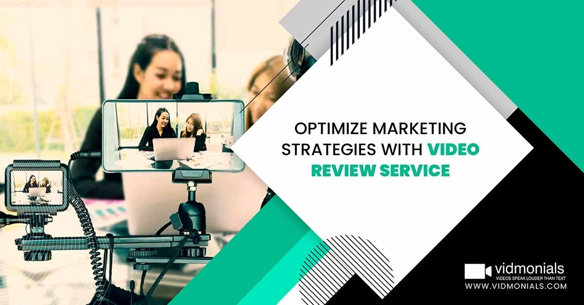 Optimize Marketing Strategies With Video Review Service